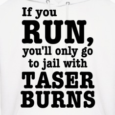If you run, you'll only go to jail with taser burn Hoodies