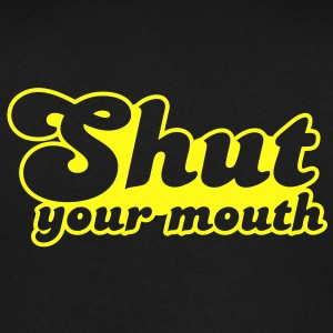 Shut your mouth T-Shirts - Men's V-Neck T-Shirt by Canvas
