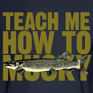 "Men's long sleeved t-shirt ""Teach Me How To Musky"" 