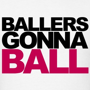 Ballers Gonna Ball - Men's T-Shirt