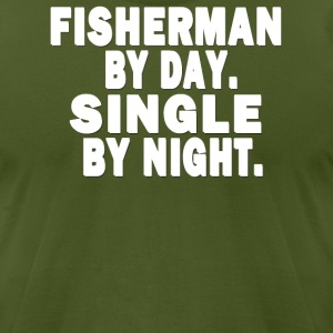 FISHERMAN BY DAY. SINGLE BY NIGHT.  T-Shirts - Men's T-Shirt by American Apparel