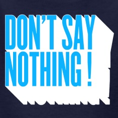 don't  say nothing ! Kids' Shirts