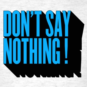 don't say nothing ! T-Shirts - Men's T-Shirt