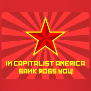 In Capitalist America Bank Robs You! - Men's T-Shirt