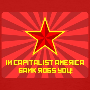In Capitalist America, Bank Robs You! - Women's Tee - Women's T-Shirt