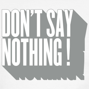 don't say nothing ! T-Shirts - Men's Ringer T-Shirt