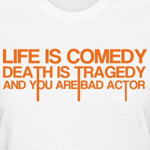 Life Is Comedy Women's T-Shirts - Women's T-Shirt