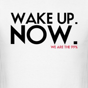 Wake up. NOW. T-Shirt - Men's T-Shirt
