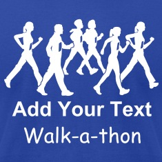 Custom ADD YOUR OWN TEXT Walk-a-thon or Walkathon T-SHIRTS T-Shirts