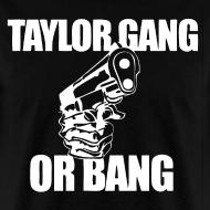 Design ~ Taylor Gang or Bang