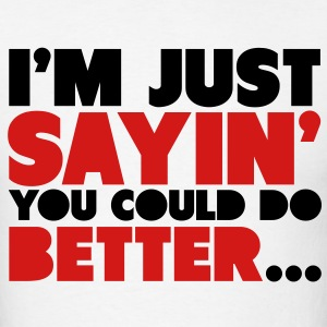 You Could Do Better T-Shirts - Men's T-Shirt