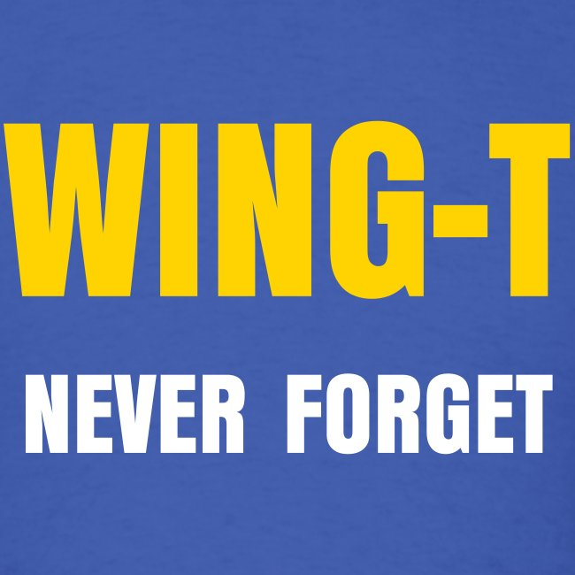 WING-T: Never Forget