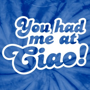 You had me at ciao! Italian for Hello! T-Shirts - Unisex Tie Dye T-Shirt