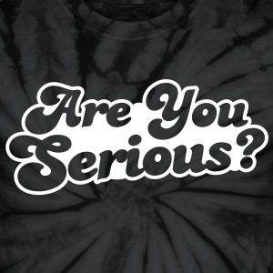 Are you Serious? T-Shirts - Unisex Tie Dye T-Shirt