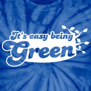 It's EASY being GREEN T-Shirts - Unisex Tie Dye T-Shirt