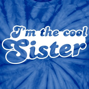 I'm the Cool Sister T-Shirts - Unisex Tie Dye T-Shirt