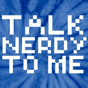Computer humor- in Pixel TALK NERDY TO ME T-Shirts - Unisex Tie Dye T-Shirt
