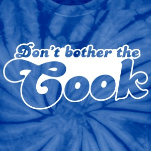 don't bother the cook T-Shirts - Unisex Tie Dye T-Shirt