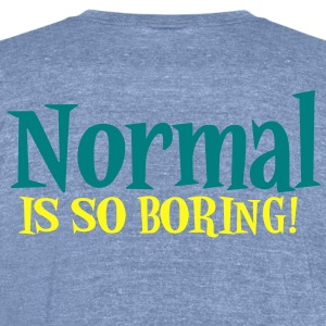 normal is so boring T-Shirts - Unisex Tri-Blend T-Shirt