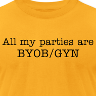 Design ~ All my parties are BYOB/GYN (black text)