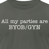 Design ~ All my parties are BYOB/GYN (white text)