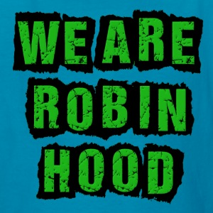 We Are Robin Hood Occupy Kids' Shirts - Kids' T-Shirt