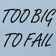 Design ~ TOO BIG TO FAIL