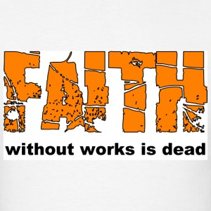 Faith without works is dead - Men's T-Shirt