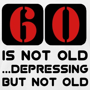 60 sixty sixtieth birthday, 60 is not old but not old Depressing T-Shirts - Men's T-Shirt by American Apparel