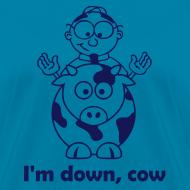 Design ~ I'm down, cow - Women's T