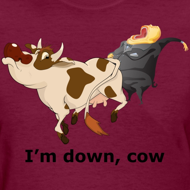 I'm down, cow - Women's T