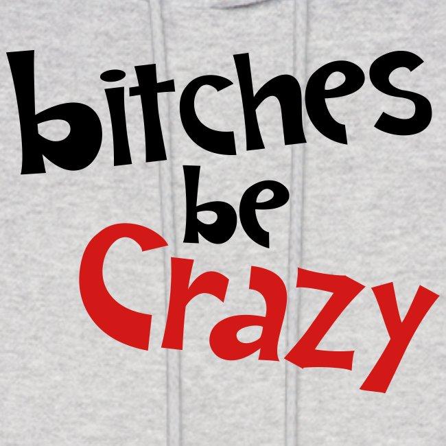 Bitches Be Crazy - Men's Hoodie
