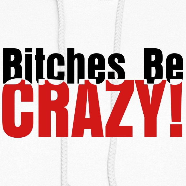 Bitches Be Crazy - Women's Hoodie