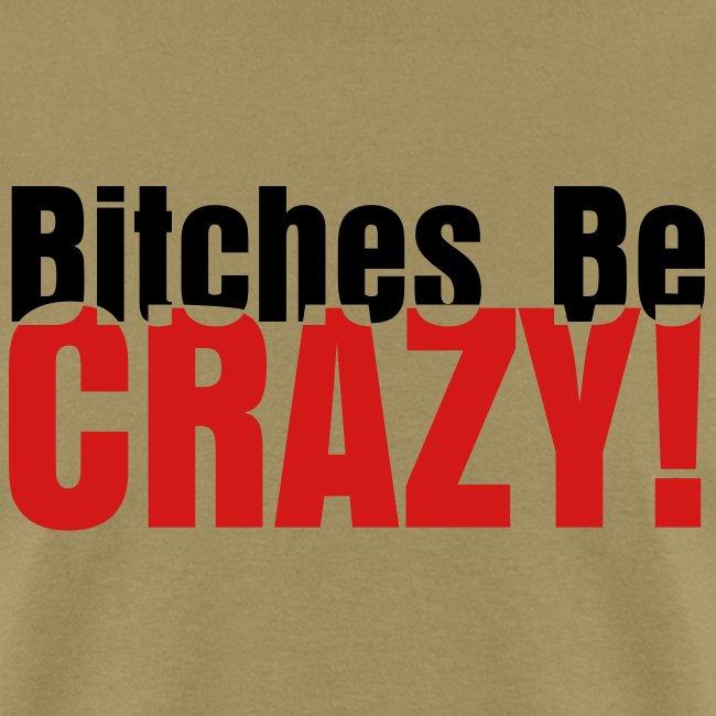 Bitches Be Crazy - Men's T