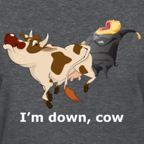 Design ~ I'm down, cow - Dark - Women's T