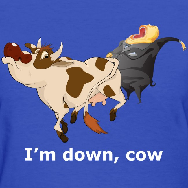I'm down, cow - Dark - Women's T