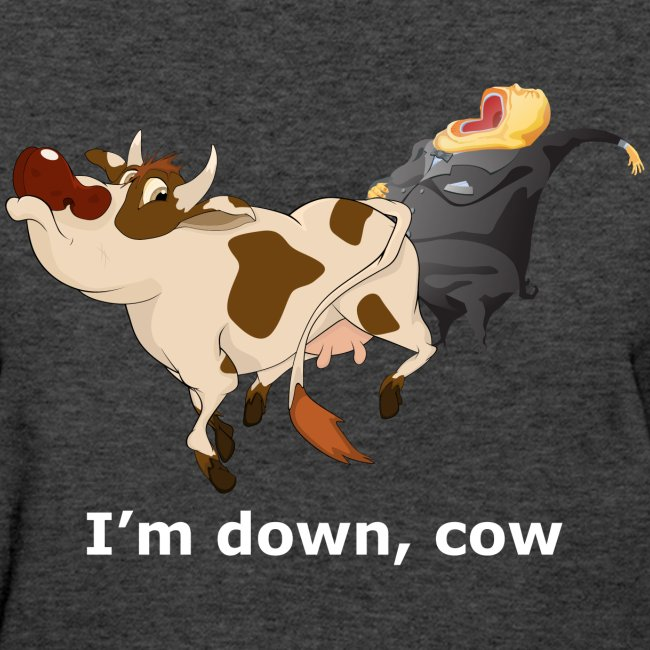 I'm down, cow - Dark - Women's T