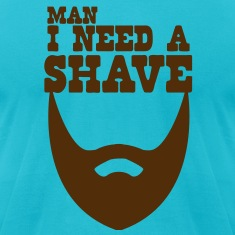 MAN I NEED A SHAVE! beard T-Shirts