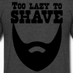 TOO LAZY TO SHAVE beard T-Shirts