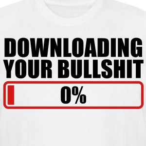 DOWNLOADING YOU BULLSHIT 0% rude shirt with progress bar T-Shirts - Men's Tall T-Shirt