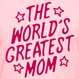 The World's Greatest Mom - Women's T-Shirt