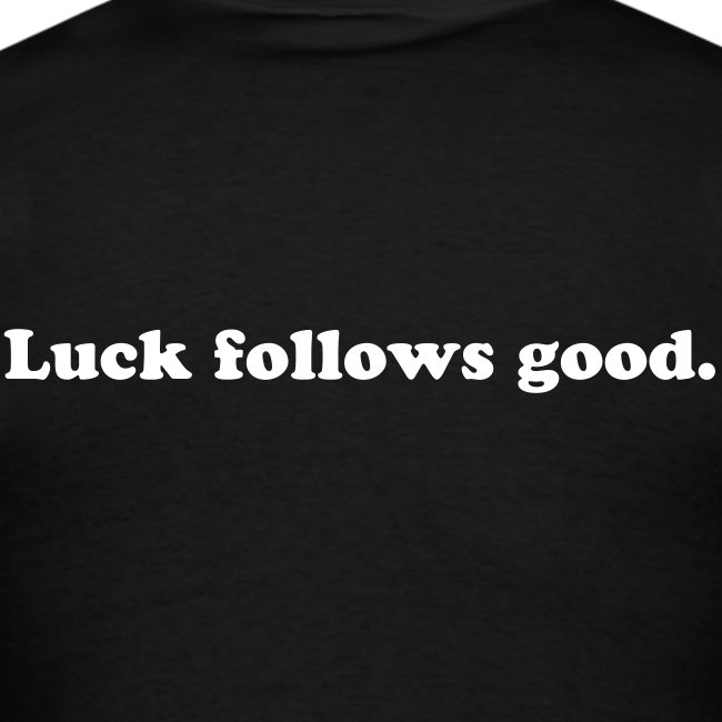 Luck follows good.