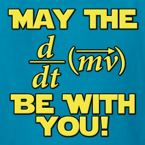 May The Force Be With You Physics Geek Kids' Shirts - Kids' T-Shirt