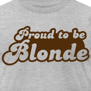 Proud to be Blonde T-Shirts - Men's T-Shirt by American Apparel