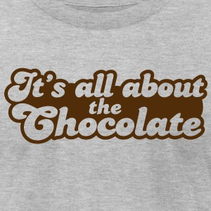 It's all about the CHOCOLATE T-Shirts - Men's T-Shirt by American Apparel