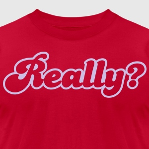 really? T-Shirts - Men's T-Shirt by American Apparel