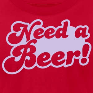 Need a beer! T-Shirts - Men's T-Shirt by American Apparel