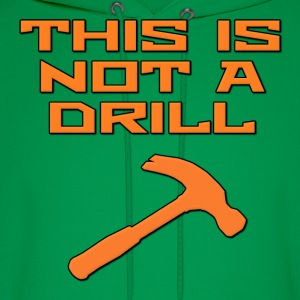 This is Not A Drill Hammer Hoodies - Men's Hoodie