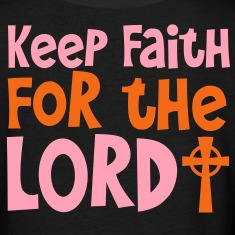 KEEP FAITH FOR THE LORD  Women's T-Shirts
