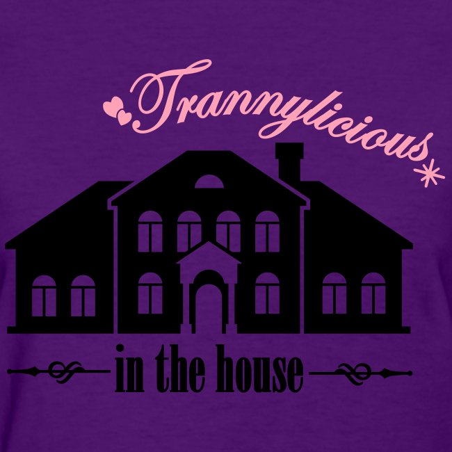 Trannylicious in the house - Women's T